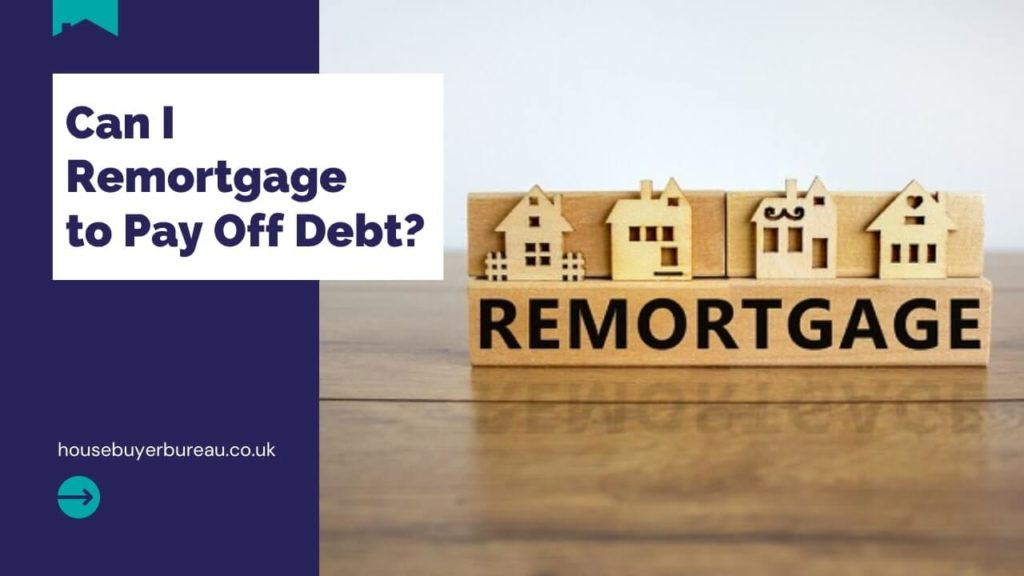 Can I Remortgage to Pay Off Debt